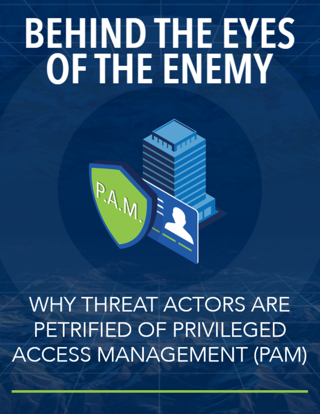 Behind the Eyes of the Enemy: Why Threat Actors are Petrified of Privileged Access Management (PAM)